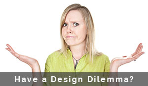 Have a Design Dilemma?